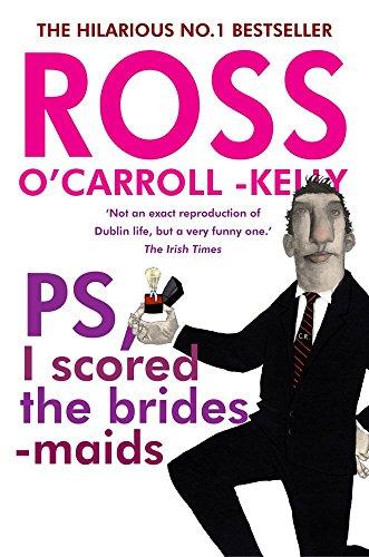 Ross O'Carroll-Kelly, PS, I scored the bridesmaids by Ross O'Carroll-Kelly (15-Dec-2014) Paperback