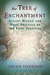 Tree of Enchantment: Ancient Wisdom and Magic Practices of the Faery Tradition by Orion Foxwood (2008-10-01)