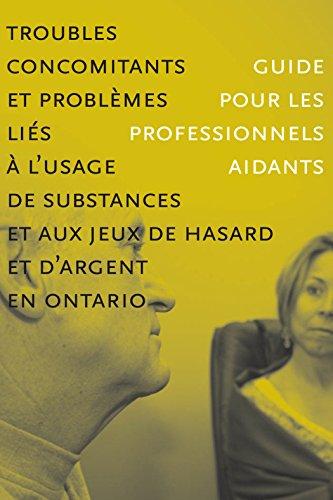 Troubles concomitants et problmes lis  lusage de substances et aux jeua de hasard et d'argent en Ontario: Guide pour les professionnels aidants