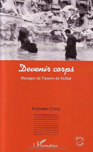 Devenir corps : Passages de l'oeuvre de Fellini