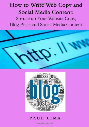 How to Write Web Copy and Social Media Content: Spruce up Your Website Copy, Blog Posts and Social Media Content by Paul Lima (22-Jan-2014) Paperback