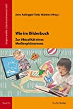 Wie im Bilderbuch: Zur Aktualität eines Medienphänomens (Angewandte Literaturwissenschaft)