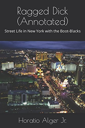Ragged Dick (Annotated): Street Life in New York with the Boot-Blacks