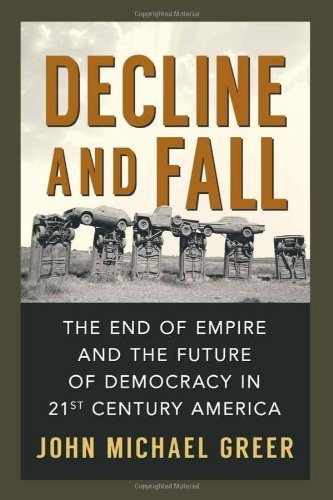 Decline and Fall: The End of Empire and the Future of Democracy in 21st Century America by John Michael Greer (2014-05-01)