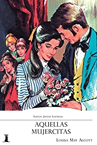 Aquellas Mujercitas: Edición Juvenil Ilustrada par  Louisa May Alcott
