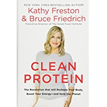 Clean Protein: The Revolution that Will Reshape Your Body, Boost Your Energy—and Save Our Planet