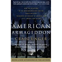 American Armageddon: How the Delusions of the Neoconservatives and the Christian Right Triggered the Descent of America-And Still Imperil Our Future