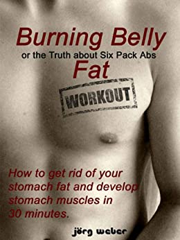 Burning Belly Fat or the Truth about Six Pack Abs - How to