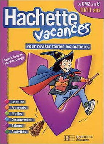 Hachette Vacances : Du CM2 à la 6e - 10-11 ans (+ corrigé) par Hachette Vacances