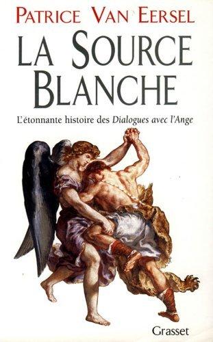 La source blanche: L'etonnante histoire des Dialogues avec l'Ange, ou, l'exigence de creation (French Edition) by Patrice van Eersel (1996-11-07)