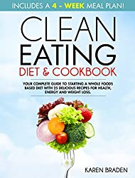 Clean Eating Diet and Cookbook: Your Complete Guide To Starting a Whole Foods Based Diet  With 25 Delicious Recipes For Health, Energy and Weight Loss (English Edition)