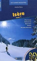Isère : Tome 1, Chartreuse - Belledonne - Sept-Laux - Oisans - Grandes Rousses