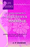 10 Commandments of a Successful Marriage: Guiding You Through Rough Waters to Sharing and Togetherness