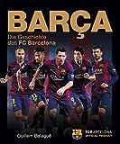 Barça: Die Geschichte des FC Barcelona - Guillem Balagué