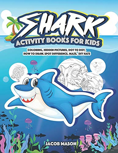 Shark Activity Books For Kids: Coloring, Hidden Pictures, Dot To Dot, How To Draw, Spot Difference, Maze, DIY Hats (Game Books For Kids, Band 1)