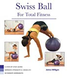 Swiss Ball For Total Fitness: A Step-By-Step Guide, Improve Strength And Stability, 20-Minute Workouts