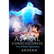 Astral Consciousness: Out of Body Explorations (English Edition)
