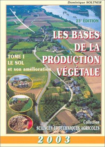 Les Bases de la production végétale 2003, tome 1 : Le Sol et son amélioration