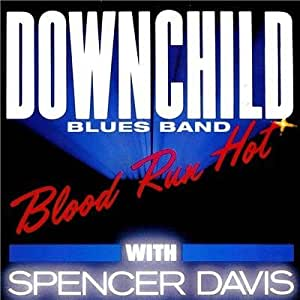Downchild Blues Band With Spencer Davis - Blood Run Hot - Attic - 6.24 973 AO