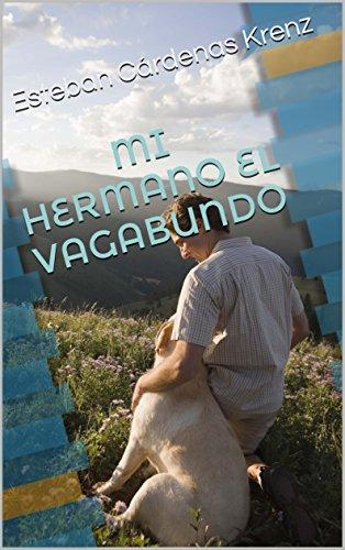 MI HERMANO EL VAGABUNDO por Esteban Cárdenas Krenz
