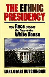 Ethnic Presidency: How Race Decides the Race to the White House