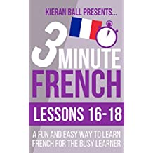3 Minute French: Lessons 16-18: A fun and easy way to learn French for the busy learner