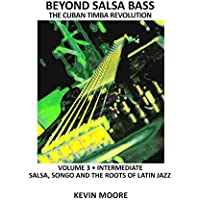 Beyond Salsa Bass: Salsa, Songo and the Roots of Latin Jazz: Volume 3