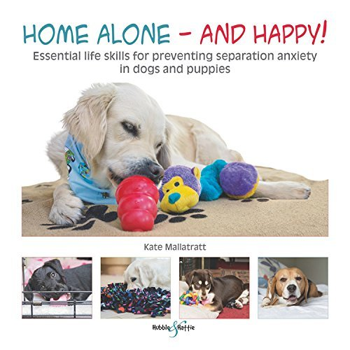 Home alone and happy!: Essential life skills for preventing separation anxiety in dogs and puppies by Kate Mallatratt (2016-06-15)