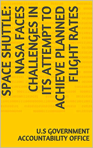 Space Shuttle: NASA Faces Challenges in Its Attempt to Achieve Planned Flight Rates (English Edition) (Space Challenge Flight)