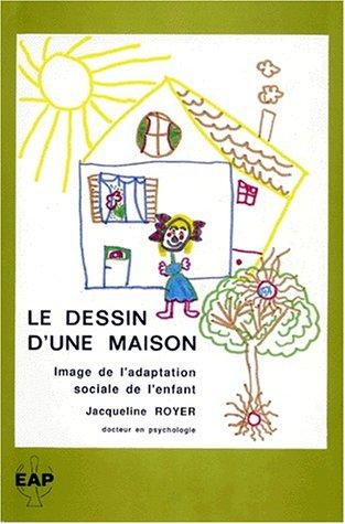 LE DESSIN D'UNE MAISON. Image de l'adaptation sociale de l'enfant par Jacqueline Royer