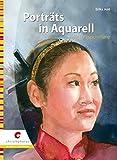 Porträts in Aquarell für Fortgeschrittene - Erika Just