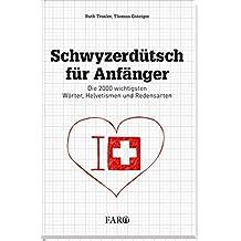 Schwyzerdütsch für Anfänger: Die 2000 wichtigsten Wörter, Helvetismen und Redensarten