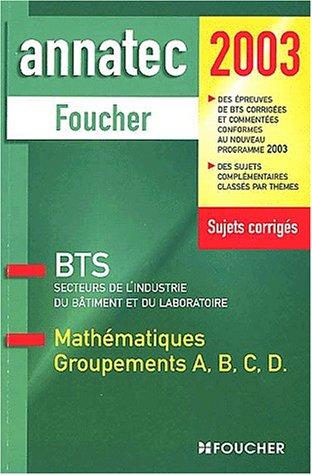 Mathématiques, groupements A, B, C, D : BTS secteurs de l'industrie, du bâtiment et du laboratoire par Collectif