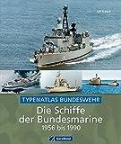 Die Schiffe der Bundesmarine von 1956 bis 1990: Der Bundeswehr Typenatlas mit 300 Schiffsporträts wie Fregatte, Minensuchboot und U-Boot, inkl. historischem Bildmaterial auf ca. 200 Abbildungen