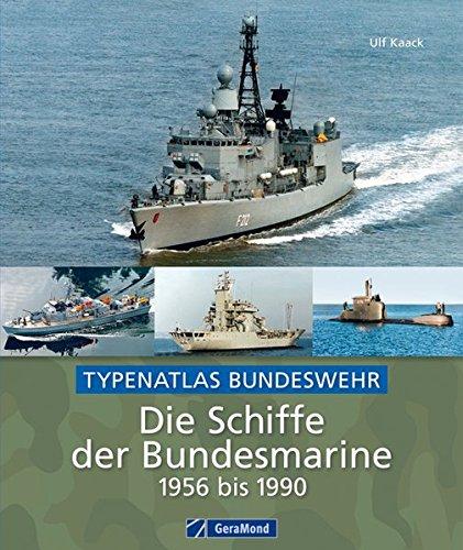 Die Schiffe der Bundesmarine von 1956 bis 1990: Der Bundeswehr Typenatlas mit 300 Schiffsporträts wie Fregatte, Minensuchboot und U-Boot, inkl. historischem Bildmaterial auf ca. 200 Abbildungen -