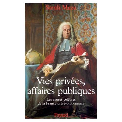 Vies privées, affaires publiques. : Les causes célèbres de la France prérévolutionnaire