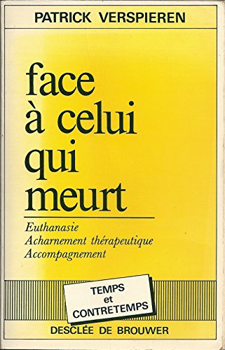 Verspieren patrick - Face  celui qui meurt. euthanasie, acharnement, accompagnement