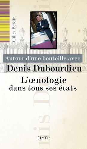 Autour d'une bouteille avec Denis Dubourdieu : L'oenologie dans tous ses tats