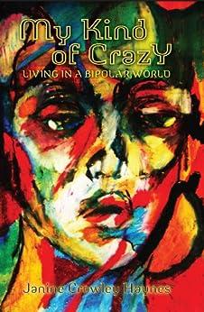 My Kind of Crazy: Living in a Bipolar World (English Edition) von [Haynes, Janine Crowley]