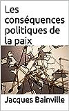 Les conséquences politiques de la paix (French Edition)