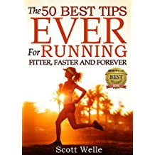 The 50 Best Tips EVER for Running Fitter, Faster and Forever (Instructional Videos and Running Plans Included) (English Edition)