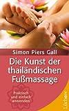 Die Kunst der thailändischen Fußmassage: Praktisch und einfach selbst anwenden -