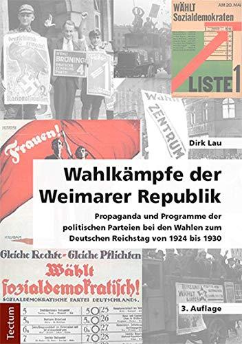 Wahlkämpfe der Weimarer Republik: Propaganda und Programme der politischen Parteien bei den Wahlen zum Deutschen Reichstag von 1924 bis 1930