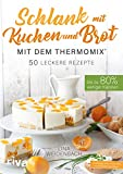 Schlank mit Kuchen und Brot mit dem Thermomix®: Bis zu 80% weniger Kalorien. 50...