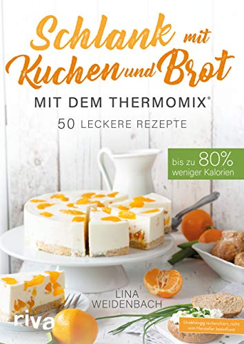 Schlank mit Kuchen und Brot mit dem Thermomix®: Bis zu 80% weniger Kalorien. 50 leckere Rezepte - Backen Vegan Brot