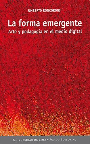 La forma emergente: Arte y pedagogía en el medio digital por Umberto Roncoroni