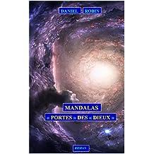 Mandalas Portes des Dieux: Une expérience au-delà de l'espace, du temps et de la conscience humaine.
