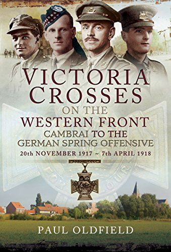 Victoria Crosses on the Western Front - Cambrai to the German Spring Offensive: 20th November 1917 to 7th April 1918