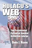 Front cover for the book Hulagu's Web: The Presidential Pursuit Of Senator Katherine Laforge by David Hearne (2008-11-26) by David Hearne