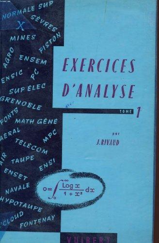 EXERCICES D'ANALYSE - TOME 1 * A L'USAGE DES CANDIDATS DES GRANDES ECOLES (PROGRAMMES A, B, C) - AUX ECOLES NORMALES SUPERIEURS - AUX EXAMENS DE MATHEMATIQUES GENERALES - DE M. P. C ET DE LICENCE DE MATHEMATIQUES.